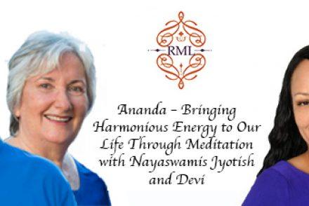 Ananda – Bringing Harmonious Energy to Our Life Through Meditation with Nayaswamis Jyotish and Devi