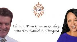 Chronic Pain Gone in 90 days with Dr. Daniel A. Twogood