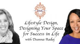 Lifestyle Design, Designing Your Space for Success in Life with Deanna Radaj