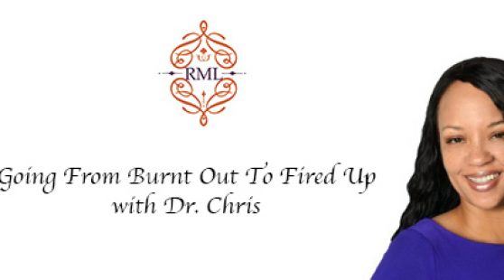 Going From Burnt Out To Fired Up with Dr. Chris
