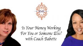 Is Your Money Working For You or Someone Else with Coach Babette