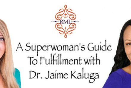 A Superwoman's Guide To Fulfillment with Dr. Jaime Kaluga