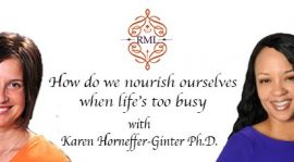 How do we nourish ourselves when life's too busy with Karen Horneffer-Ginter Ph.D.