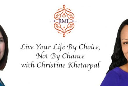 Live Your Life By Choice, Not By Chance with Christine Khetarpal