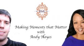 Making Moments that Matter with Andy Hayes